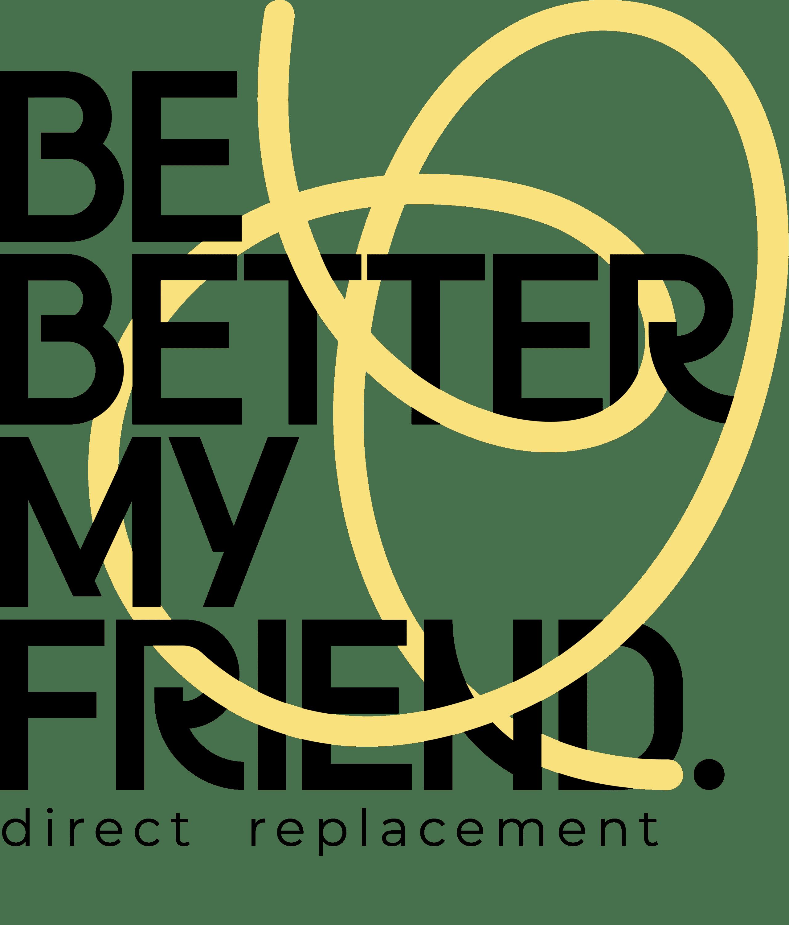 Be Better My Friend
